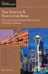 Explorers Guide The Seattle  Vancouver Book Includes The Olympic Peninsula Victoria  More A Great Destination