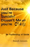 Just Because Youre Suicidal Doesnt Mean Youre Crazy