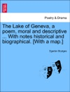The Lake Of Geneva A Poem Moral And Descriptive  With Notes Historical And Biographical With A Map Vol II