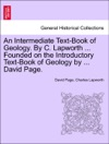An Intermediate Text-Book Of Geology By C Lapworth  Founded On The Introductory Text-Book Of Geology By  David Page