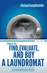 How To Find Evaluate And Buy A Laundromat