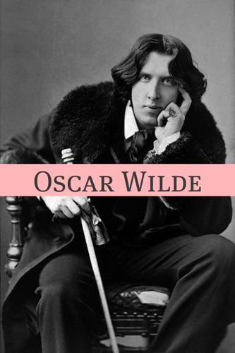 The Plays of Oscar Wilde Annotated with Critical Examination of Wildes Plays and Short Biography of Oscar Wilde