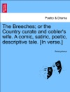 The Breeches Or The Country Curate And Coblers Wife A Comic Satiric Poetic Descriptive Tale In Verse