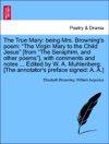 The True Mary Being Mrs Brownings Poem The Virgin Mary To The Child Jesus From The Seraphim And Other Poems With Comments And Notes  Edited By W A Muhlenberg The Annotators Preface Signed A A