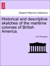 Historical And Descriptive Sketches Of The Maritime Colonies Of British America