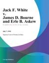 Jack F White V James D Bourne And Erle B Askew