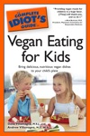 The Complete Idiots Guide To Vegan Eating For Kids