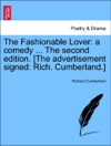 The Fashionable Lover A Comedy  The Second Edition The Advertisement Signed Rich Cumberland