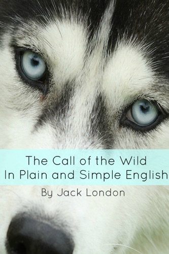 The Call of the Wild In Plain and Simple English Annotated