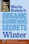 Maria Rodales Organic Gardening Secrets Winter