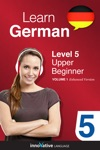 Learn German - Level 5 Upper Beginner German Enhanced Version