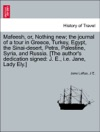 Mafeesh Or Nothing New The Journal Of A Tour In Greece Turkey Egypt The Sinai-desert Petra Palestine Syria And Russia The Authors Dedication Signed J E Ie Jane Lady Ely Vol II