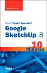 Sams Teach Yourself Google SketchUp 8 In