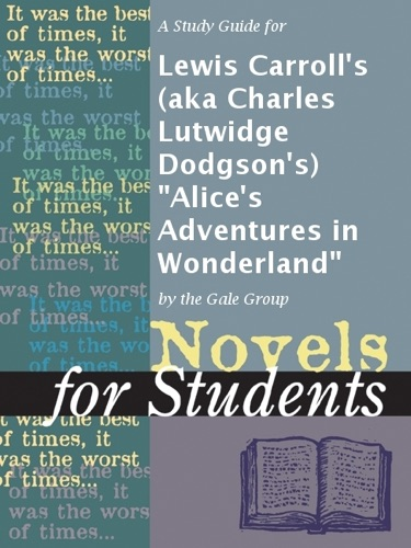 A Study Guide for Lewis Carrolls aka Charles Lutwidge Dodgsons Alices Adventures in Wonderland