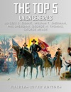 The Top 5 Greatest Union Generals Ulysses S Grant William Tecumseh Sherman George H Thomas George Meade And Phil Sheridan