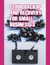 Cloud Backup And Recovery For Small Businesses Enhanced Version