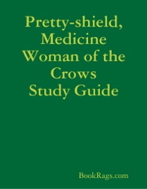 PRETTY-SHIELD, MEDICINE WOMAN OF THE CROWS STUDY GUIDE