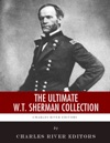 The Ultimate William Tecumseh Sherman Collection
