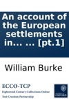 An Account Of The European Settlements In America In Six Parts  In Two Volumes  Pt1
