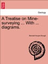 A Treatise On Mine-surveying  With  Diagrams Seventh Edition Revised