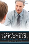 Manage Difficult Employees The How-To Guide