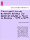 Cambridge University Extension Syllabus Of A Course Of Lectures I-XXVI On Geology  1873 To 1877