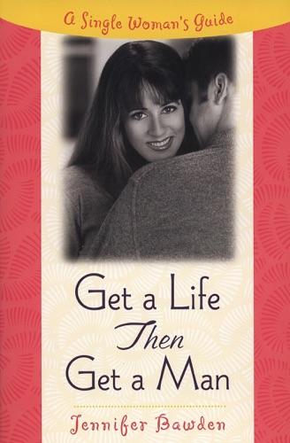 Get a Life Then Get a Man
