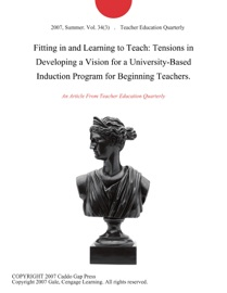 FITTING IN AND LEARNING TO TEACH: TENSIONS IN DEVELOPING A VISION FOR A UNIVERSITY-BASED INDUCTION PROGRAM FOR BEGINNING TEACHERS.