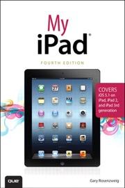 MY IPAD (COVERS IOS 5.1 ON IPAD, IPAD 2, AND IPAD 3RD GEN), 4/E