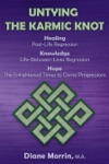 Untying The Karmic Knot Healing Through Past-Life Regression Therapy Knowledge Through Life-Between-Lives Therapy The Earths Future Through Progressions