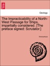 The Impracticability Of A North-West Passage For Ships Impartially Considered The Preface Signed Scrutator