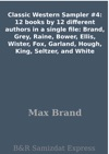 Classic Western Sampler 4 12 Books By 12 Different Authors In A Single File Brand Grey Raine Bower Ellis Wister Fox Garland Hough King Seltzer And White
