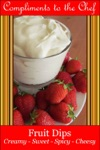 Fruit Dips Creamy - Sweet - Spicy  Cheesy