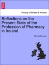 Reflections On The Present State Of The Profession Of Pharmacy In Ireland