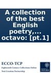 A Collection Of The Best English Poetry By Several Hands  In Two Vols Octavo Pt1