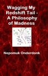 Wagging My Redshift Tail - A Philosophy Of Madness
