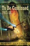The Collected Stories Of Robert Silverberg Volume One To Be Continued