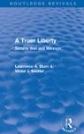 A Truer Liberty Routledge Revivals