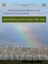 Something New Under The Sun An Environmental History Of The Twentieth-Century World The Global Century Series
