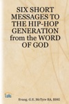 Six Short Messages To The Hip-Hop Generation From The Word Of God