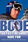 Bode Go Fast Be Good Have Fun