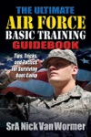 Ultimate Air Force Basic Training Guidebook