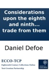 Considerations Upon The Eighth And Ninth Articles Of The Treaty Of Commerce And Navigation Now Publishd By Authority With Some Enquiries Into The Damages That May Accrue To The English Trade From Them