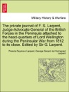 The Private Journal Of F S Larpent Judge-Advocate General Of The British Forces In The Peninsula Attached To The Head-quarters Of Lord Wellington During The Peninsular War From 1812 To Its Close Edited By Sir G Larpent VOL II
