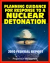 2010 Planning Guidance For Response To A Nuclear Detonation Federal Guidance For A Nuclear Bomb Attack On An American City Effects Fallout Shelter Medical Care Decontamination