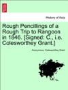 Rough Pencillings Of A Rough Trip To Rangoon In 1846 Signed C Ie Colesworthey Grant