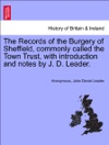 The Records Of The Burgery Of Sheffield Commonly Called The Town Trust With Introduction And Notes By J D Leader