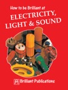 How To Be Brilliant At Electricity Light  Sound