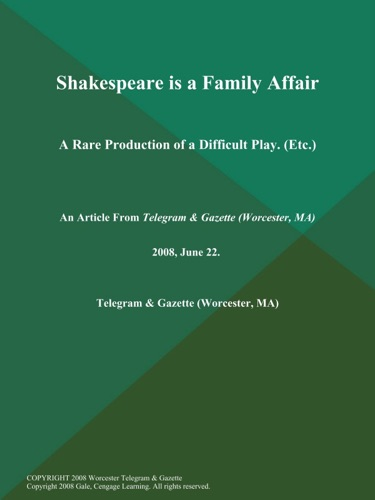 Shakespeare is a Family Affair A Rare Production of a Difficult Play Etc