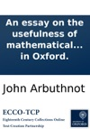 An Essay On The Usefulness Of Mathematical Learning In A Letter From A Gentleman In The City To His Friend In Oxford